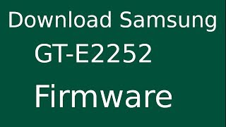 How To Download Samsung Feature Phone GT-E2252 Stock Firmware (Flash File) For Update Android Device
