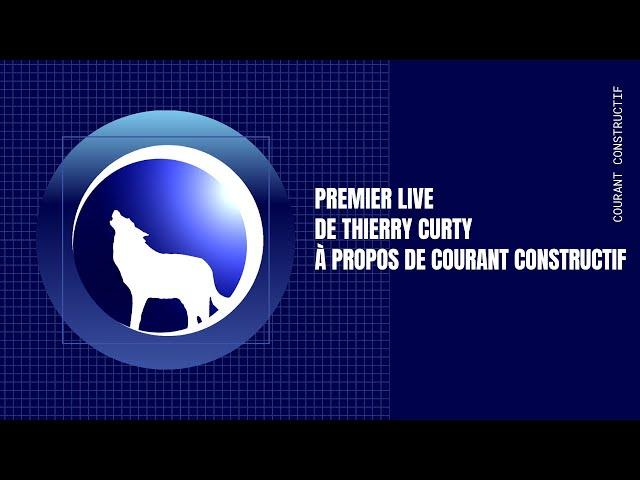 Premier live de Thierry à propos de Courant Constructif