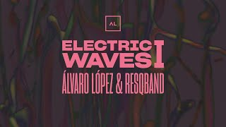 Electric Waves 1 - Alvaro López YouTube Videos