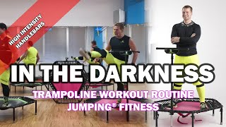 In The Darkness - Jumping® Fitness [HIGH INTENSITY]