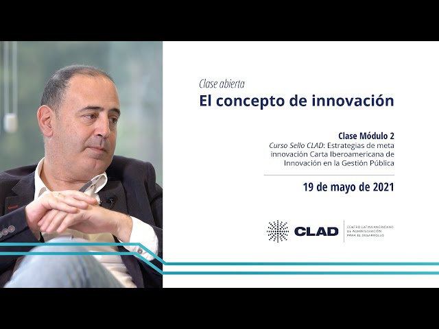 #ClaseAbierta #EscuelaCLAD El concepto de innovación