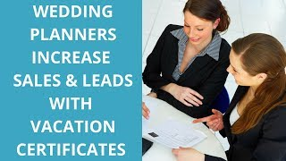 Wedding Planners Increase Sales and Leads with Vacation Certificates