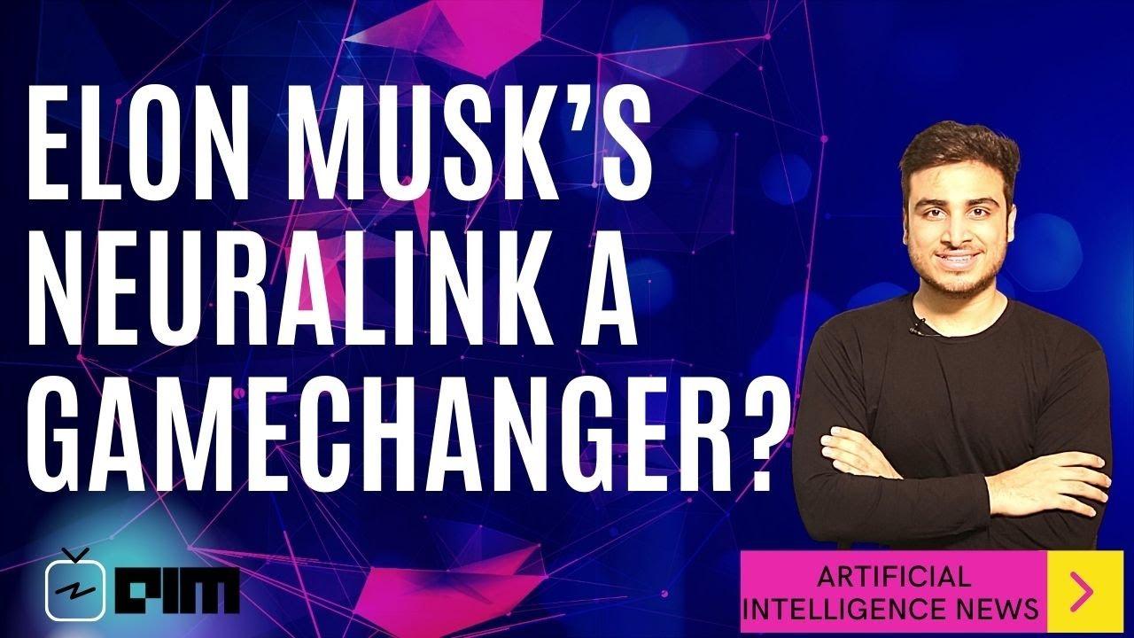 Elon Musk's NEURALINK a gamechanger and more..