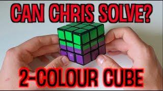 Can Chris Solve?: 2-Colour Cube