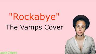 Rockabye - Clean Bandit lyrics (Cover By The Vamps)