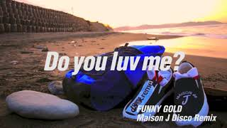 Please Like & Follw FUNNY GOLD Do you luv me?(Maison J Disco Edit) Free DL My Soundcloud page Link is Soon... 新曲.New Music Video 世界4カ国以上で ...