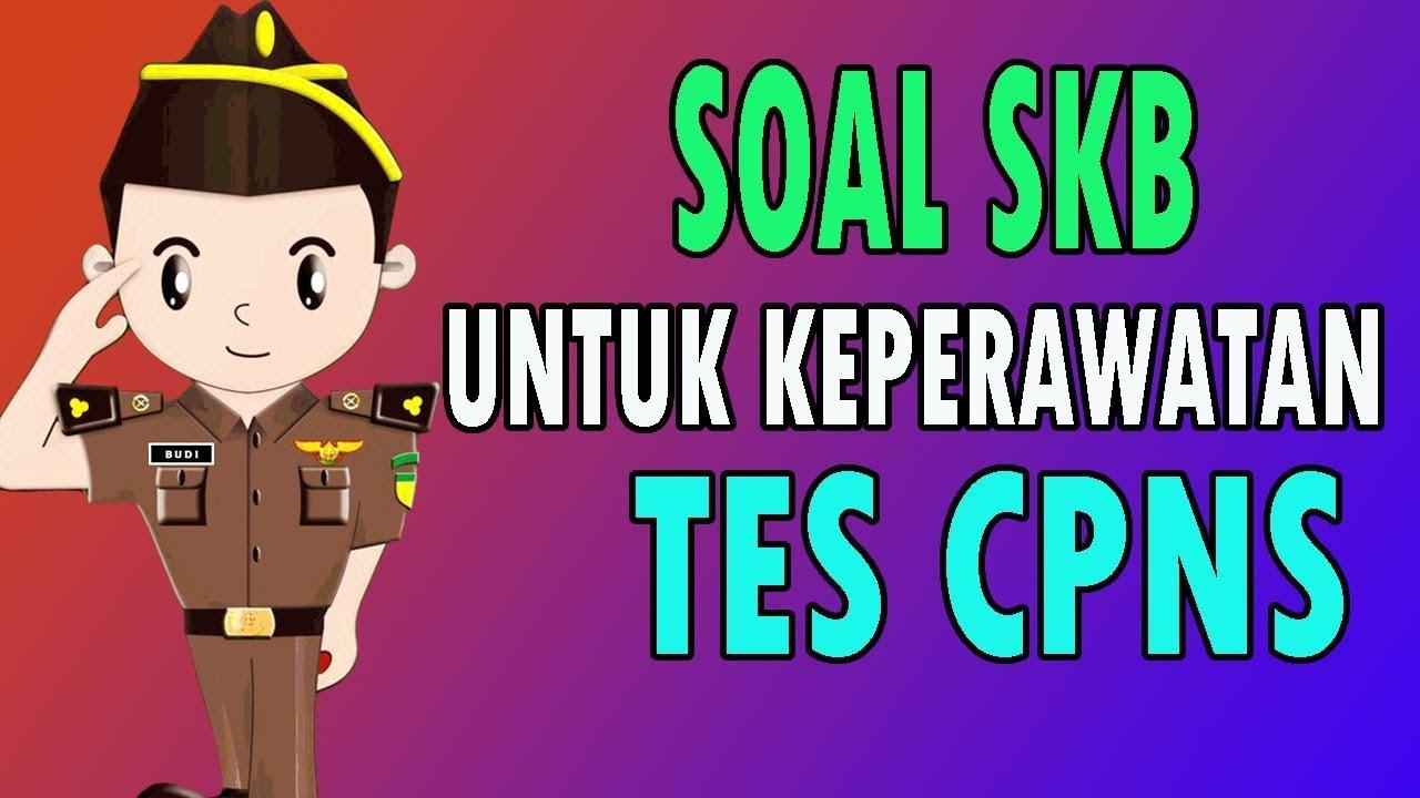 Contoh Soal Cpns 2018 Soal Skb Keperawatan Seleksi
