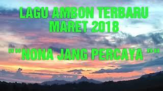 NONA JANG PERCAYA ## LAGU AMBON TERBARU MARET 2018