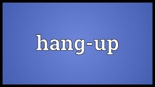 Hang-up Meaning
