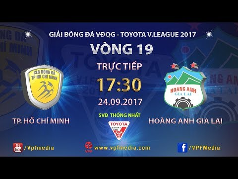 TRỰC TIẾP   TP. HỒ CHÍ MINH vs HOÀNG ANH GIA LAI   VÒNG 19 TOYOTA V LEAGUE 2017
