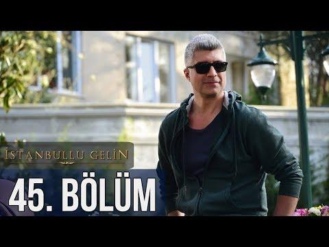 İstanbullu Gelin 45. Bölüm