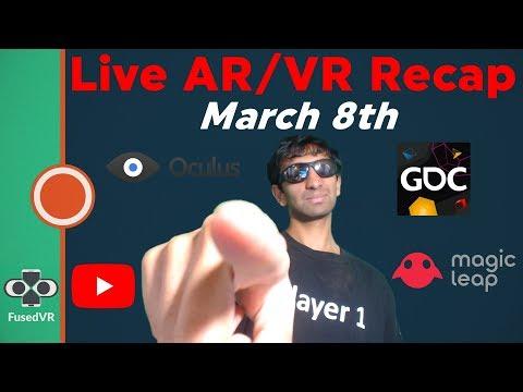 MAGIC LEAP FUNDING / YOUTUBE AR / GDC / OCULUS THIS WEEK IN VR/AR w/ FusedVR
