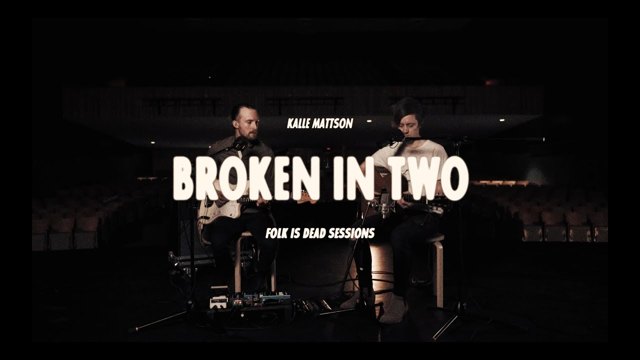 video: Broken In Two (Live Acoustic/Folk Is Dead Sessions)