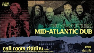 Bumpin Uglies - Mid-Atlantic Dub | Cali Roots Riddim 2020 (Produced by Collie Buddz)