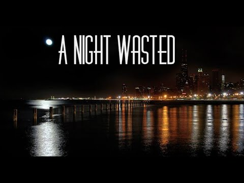 A NIGHT WASTED EPISODE ONE
