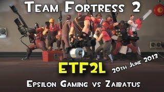Team Fortress2 (ETF2L) - Epsilon v Zaibatus -20th of June 2013