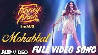 Mohabbat Video Song   FANNEY KHAN   Aishwarya Rai Bachchan   Sunidhi Chauhan   JAWAAN HAI MOHABBAT