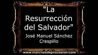 La Resurrección del Salvador - José Manuel Sánchez Crespillo [AM]