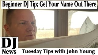 beginner dj tip how to get your name out there tuesday tips with john young