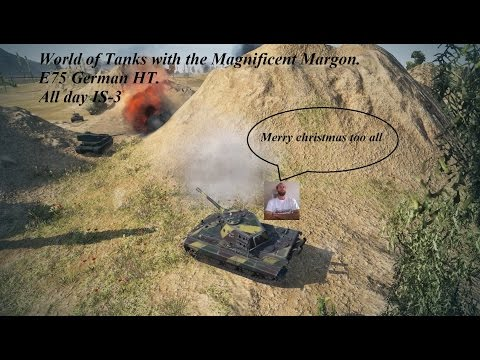 E75 all day IS3 World of Tanks with the Magnificent Margon