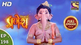 Vighnaharta Ganesh - Ep 198 - Full Episode - 25th May, 2018
