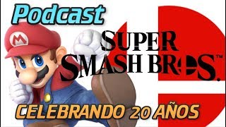 podcast SUPER SMASH BROS Celebrando sus 20 primaveras