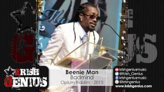 Beenie Man - Badmind [Opium Riddim] March 2015
