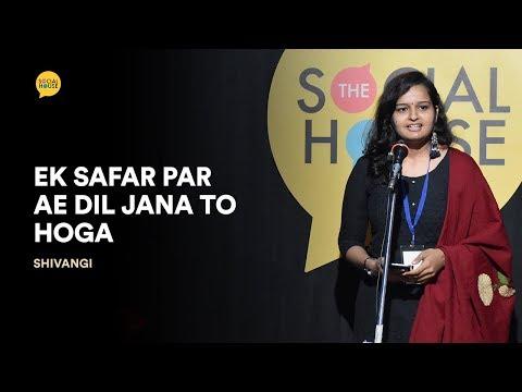 Ek Safar Par Ae Dil Jana Toh Hoga | Shivangi | The Social House Poetry | Whatashort