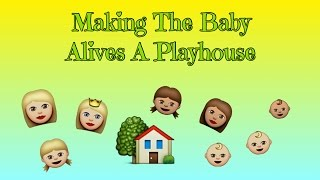 Making The Baby Alives A Playhouse