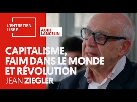 CAPITALISME, FAIM DANS LE MONDE ET RÉVOLUTION - JEAN ZIEGLER