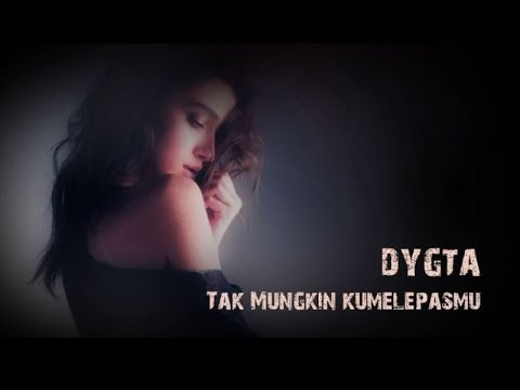 Tak Mungkin Kumelepasmu - Dygta Feat  Andina