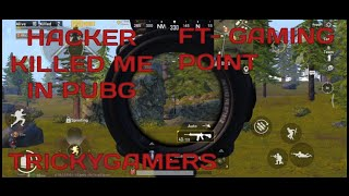 Hacker killed us in pubg mobile! || TrickyGamers || FT- GAMING POINT ||