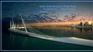 The Doha  Mega Project Most Beautiful Bridge