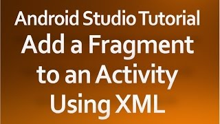 Android Studio Tutorial - 39 - Add a Fragment to an Activity using XML(, 2015-04-10T12:05:04.000Z)