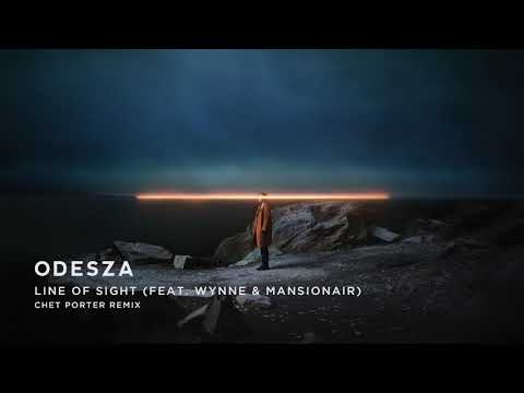ODESZA - Line Of Sight (feat. WYNNE & Mansionair) [Chet Porter Remix]