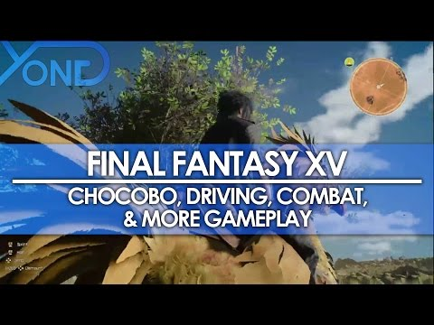 Final Fantasy XV – Chocobo, Driving, Combat Gameplay from Uncovered