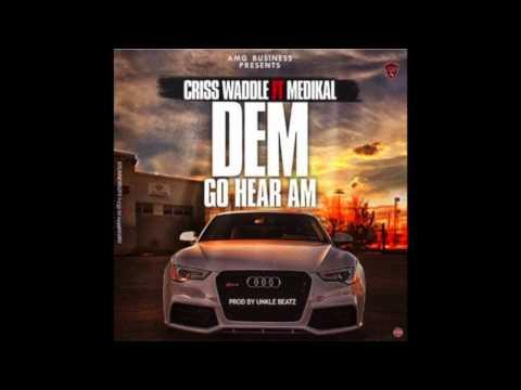 Criss Waddle – Dem Go Hear ft. Medikal (Audio Slide)