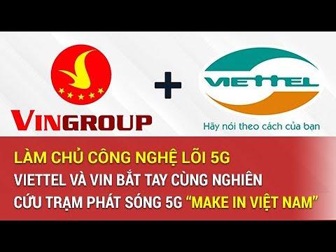 """Làm Chủ Công Nghệ Lõi, Viettel và Vingroup Hợp Tác Phát Triển Trạm Phát Sóng 5G """"Make In Việt Nam"""""""