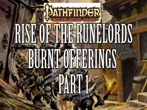 Pathfinder RPG: Rise Of The Runelords - Burnt Offerings - Part 1 (Actual Play)