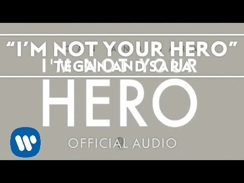 Tegan and Sara  Im Not Your Hero Audio