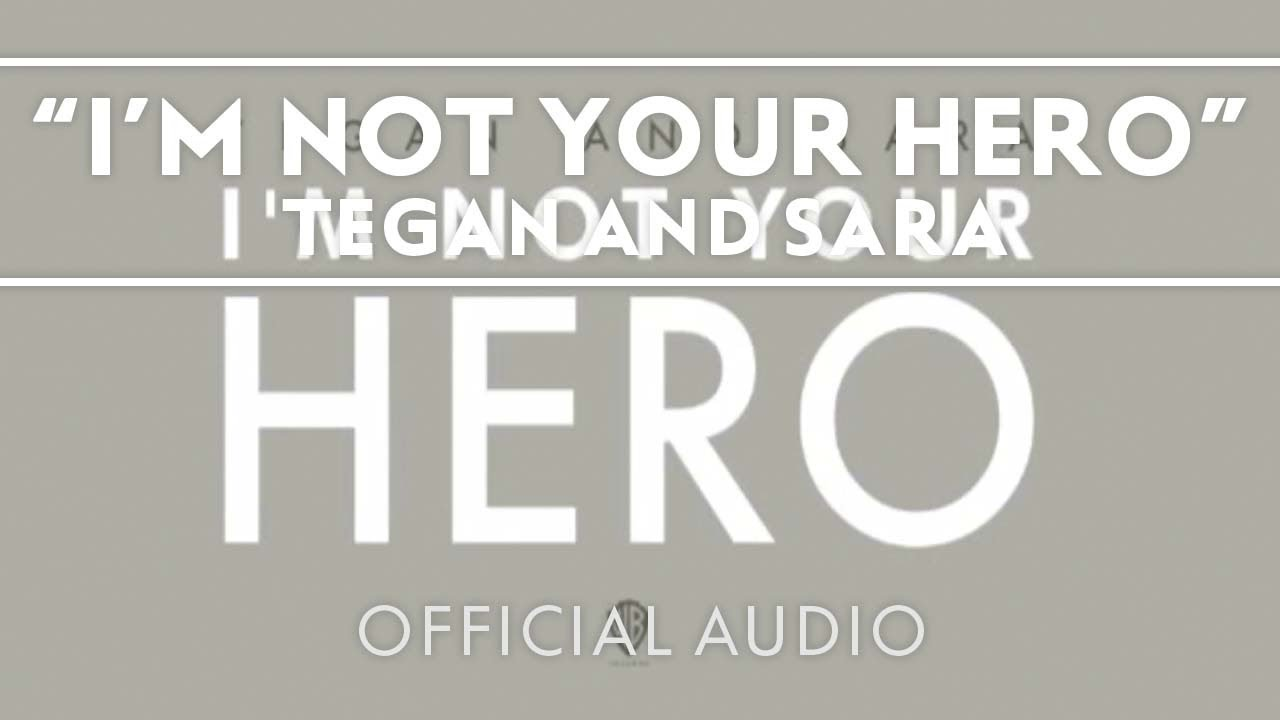 tegan and sara i m not your hero audio tegan and sara i m not your hero audio