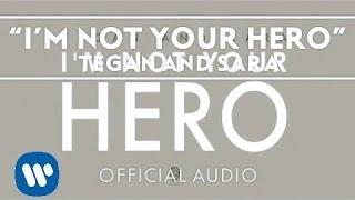 Tegan and Sara - I'm Not Your Hero [Audio]