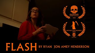FLASH - By Ryan Jon Amey Henderson [Best Film Nominee - Hellbound Horror Festival]