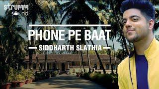 Phone Pe Baat - Singer's version | Siddharth Slathia | Prashant Satose | Saaveri Verma