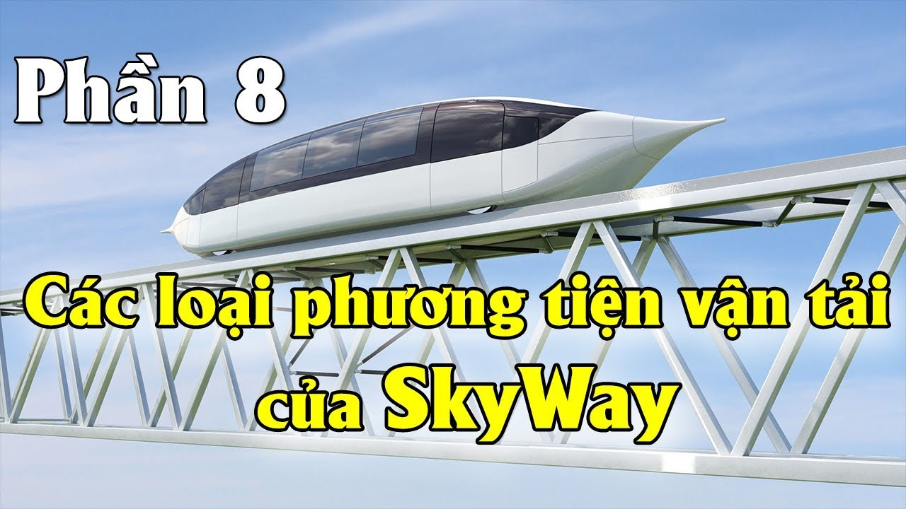 Phần 8 - Các loại phương tiện vận tải của tập đoàn SkyWay | Tài chính 24h