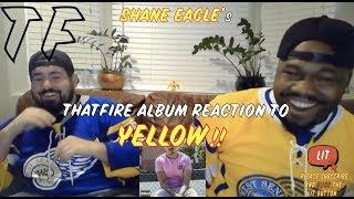 Shane Eagle - Yellow ( Album Reaction ) ( Thatfire Reaction )
