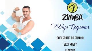 Zumba - Eddye Nogueira - Sexy Rosey - Flavour - Coreografia