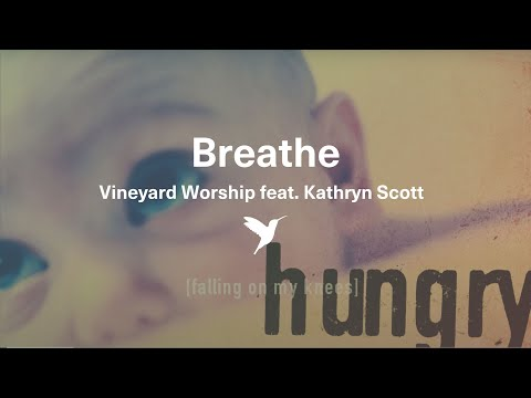 Breathe -  Vineyard Worship from Hungry [Official Lyric Video]