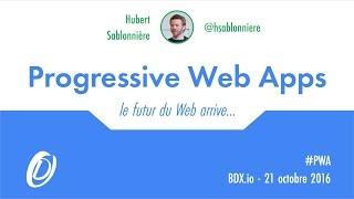 BDX I/O 2016 : Progressive Web Apps - Le futur du Web arrive...