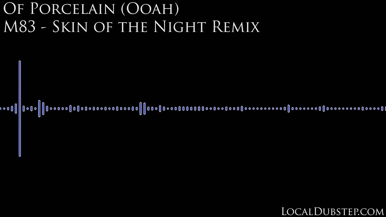 m83 - skin of the night - (of porcelain - ooah remix)